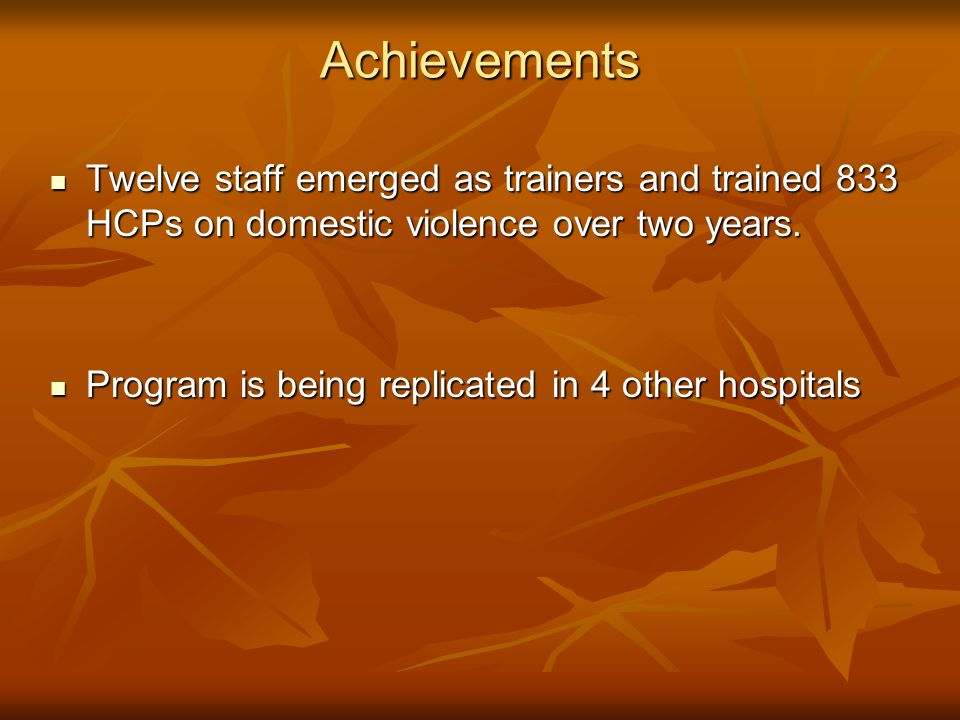 Achievements Twelve staff emerged as trainers and trained 833 HCPs on domestic violence over two years.