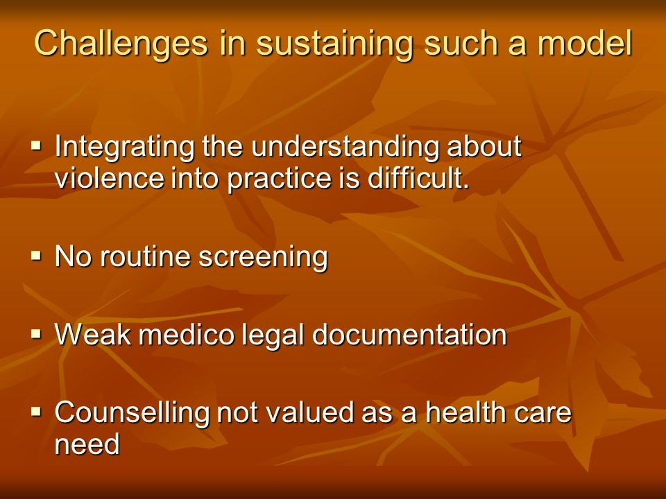 Challenges in sustaining such a model Integrating the understanding about violence into practice is difficult.