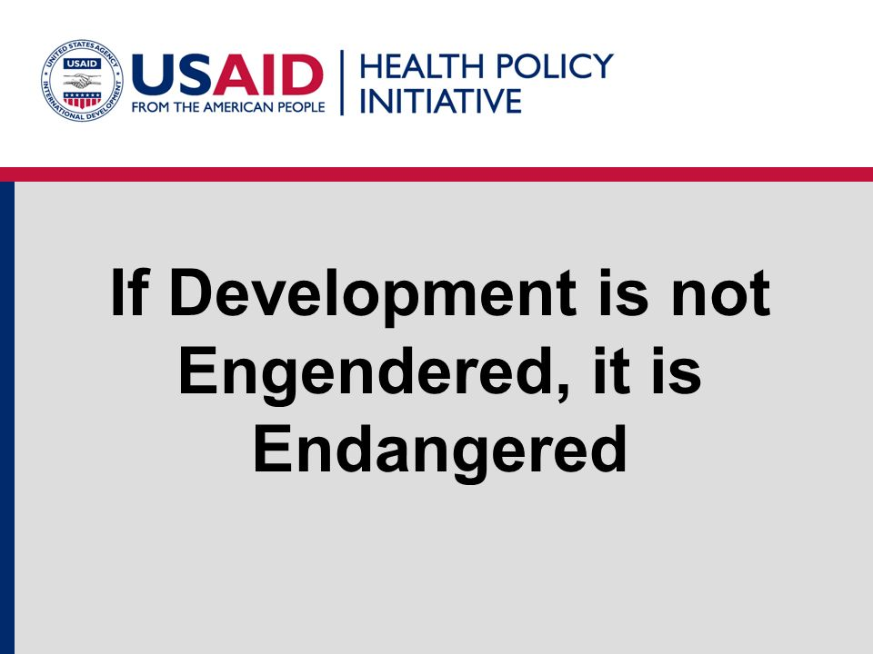 USAID, Gender, and Development Men and women have different access to development programs and are affected differently by USAID activities.