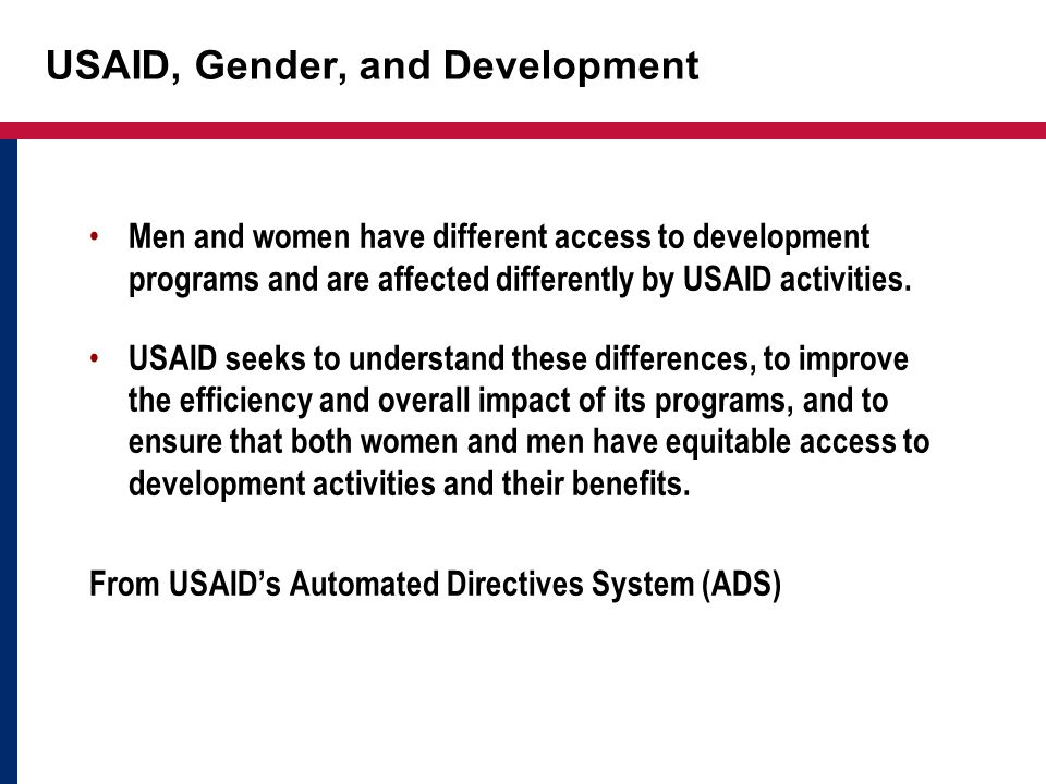 USAID, Gender, and Development Through attention to gender issues, our development assistance programs will be more equitable, more effective and ulti