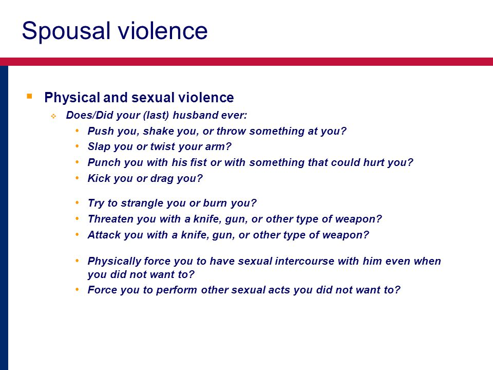 Spousal violence Physical and sexual violence Does/Did your (last) husband ever: Push you, shake you, or throw something at you.
