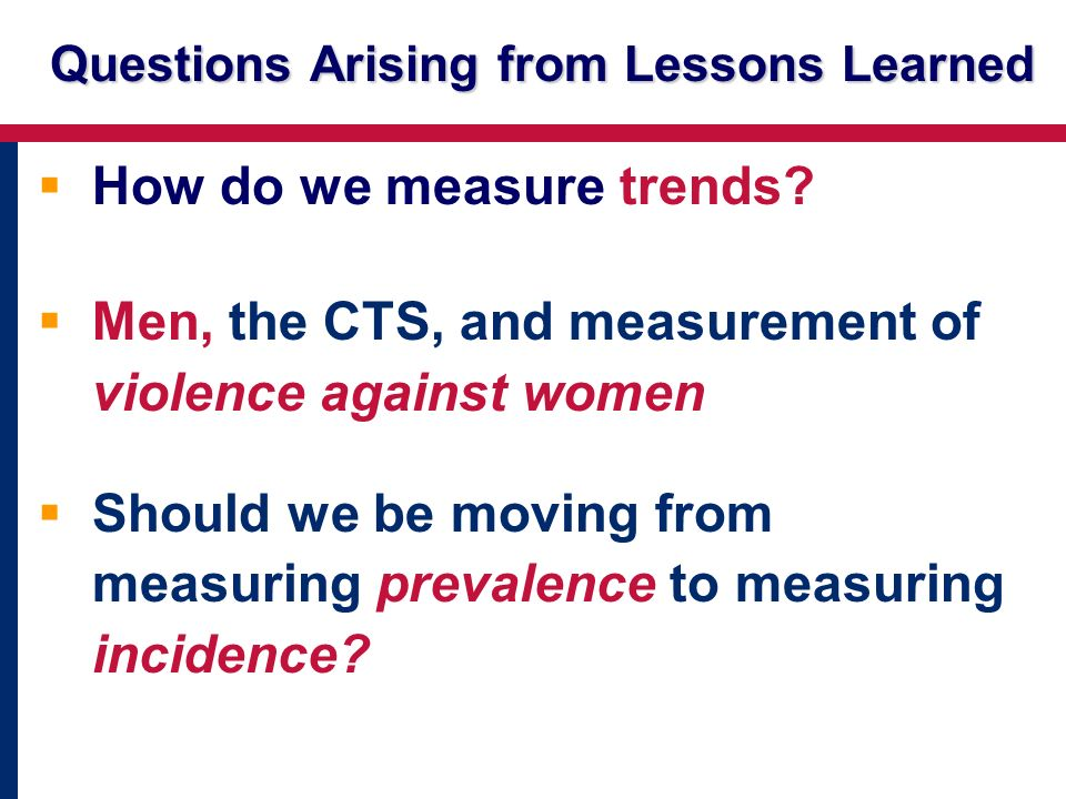 Questions Arising from Lessons Learned How do we measure trends.