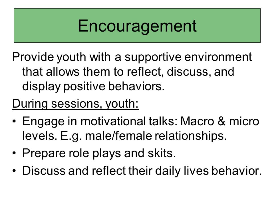Provide youth with a supportive environment that allows them to reflect, discuss, and display positive behaviors.