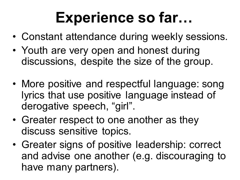 Experience so far… Constant attendance during weekly sessions.