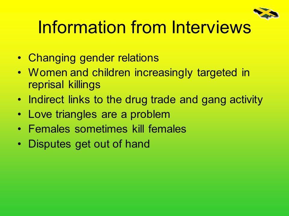 Information from Interviews Changing gender relations Women and children increasingly targeted in reprisal killings Indirect links to the drug trade a