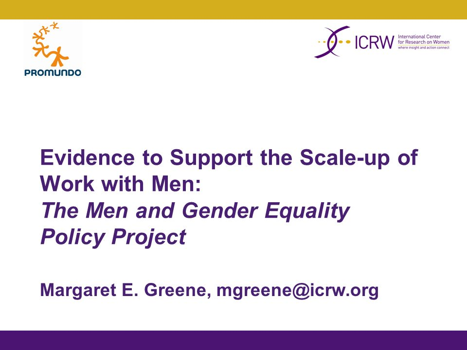 Evidence to Support the Scale-up of Work with Men: The Men and Gender Equality Policy Project Margaret E.