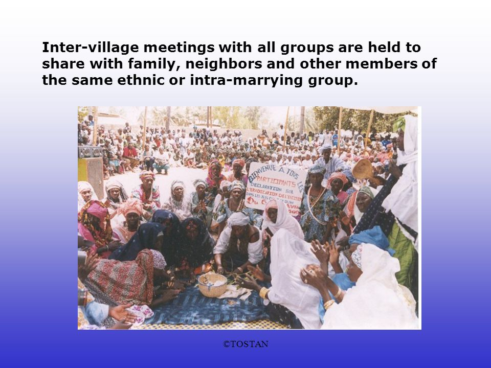 ©TOSTAN Inter-village meetings with all groups are held to share with family, neighbors and other members of the same ethnic or intra-marrying group.