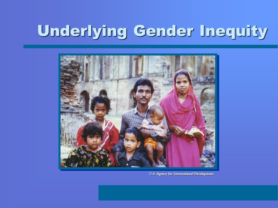 Underlying Gender Inequity U.S. Agency for International Development