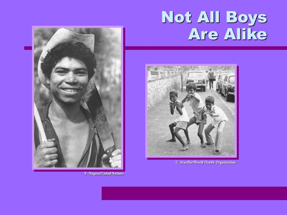 Not All Boys Are Alike Y. Nagata/United Nations C. Stauffer/World Health Organization