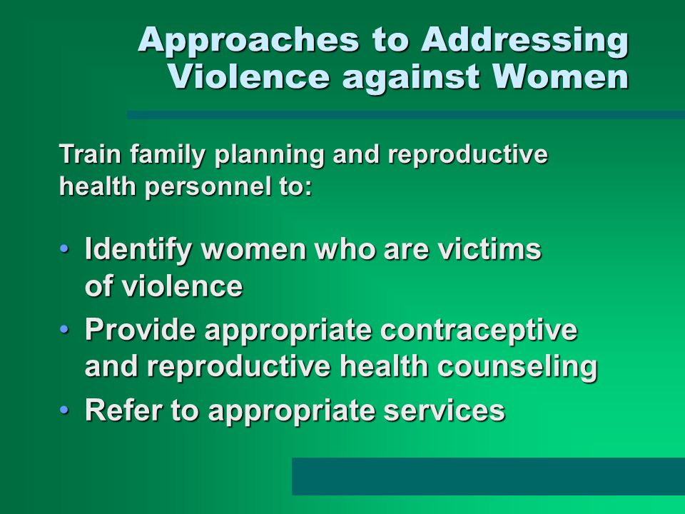 Approaches to Addressing Violence against Women Approaches to Addressing Violence against Women Train family planning and reproductive health personne