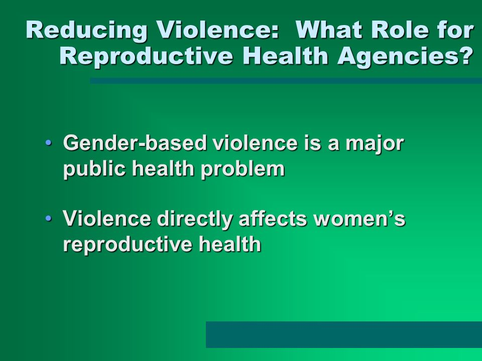 Reducing Violence: What Role for Reproductive Health Agencies? Reducing Violence: What Role for Reproductive Health Agencies? Gender-based violence is