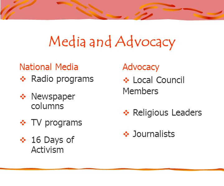Media and Advocacy National Media Radio programs Newspaper columns TV programs 16 Days of Activism Advocacy Local Council Members Religious Leaders Journalists