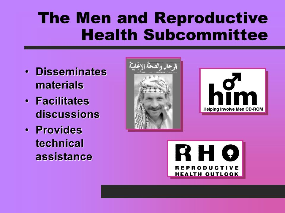 The Men and Reproductive Health Subcommittee Disseminates materialsDisseminates materials Facilitates discussionsFacilitates discussions Provides technical assistanceProvides technical assistance