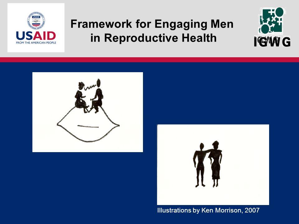 Framework for Engaging Men in Reproductive Health Illustrations by Ken Morrison, 2007