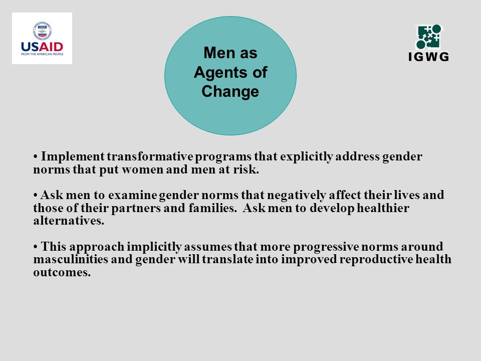 Implement transformative programs that explicitly address gender norms that put women and men at risk. Ask men to examine gender norms that negatively