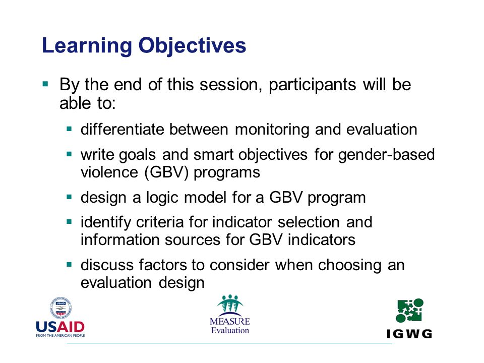 Learning Objectives By the end of this session, participants will be able to: differentiate between monitoring and evaluation write goals and smart ob