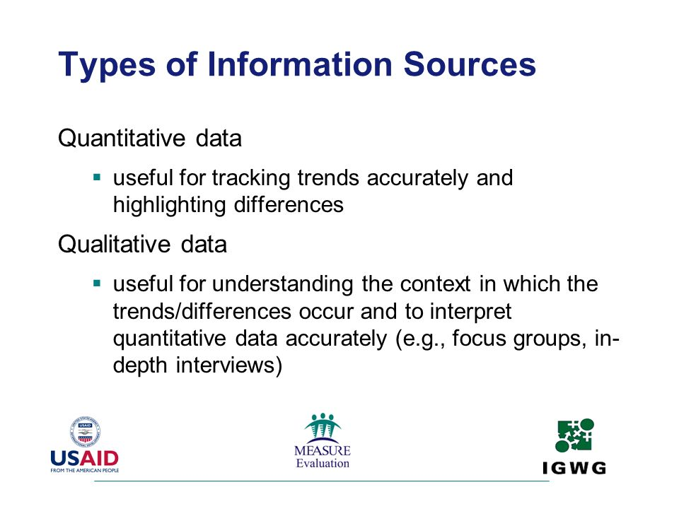 Types of Information Sources Quantitative data useful for tracking trends accurately and highlighting differences Qualitative data useful for understa