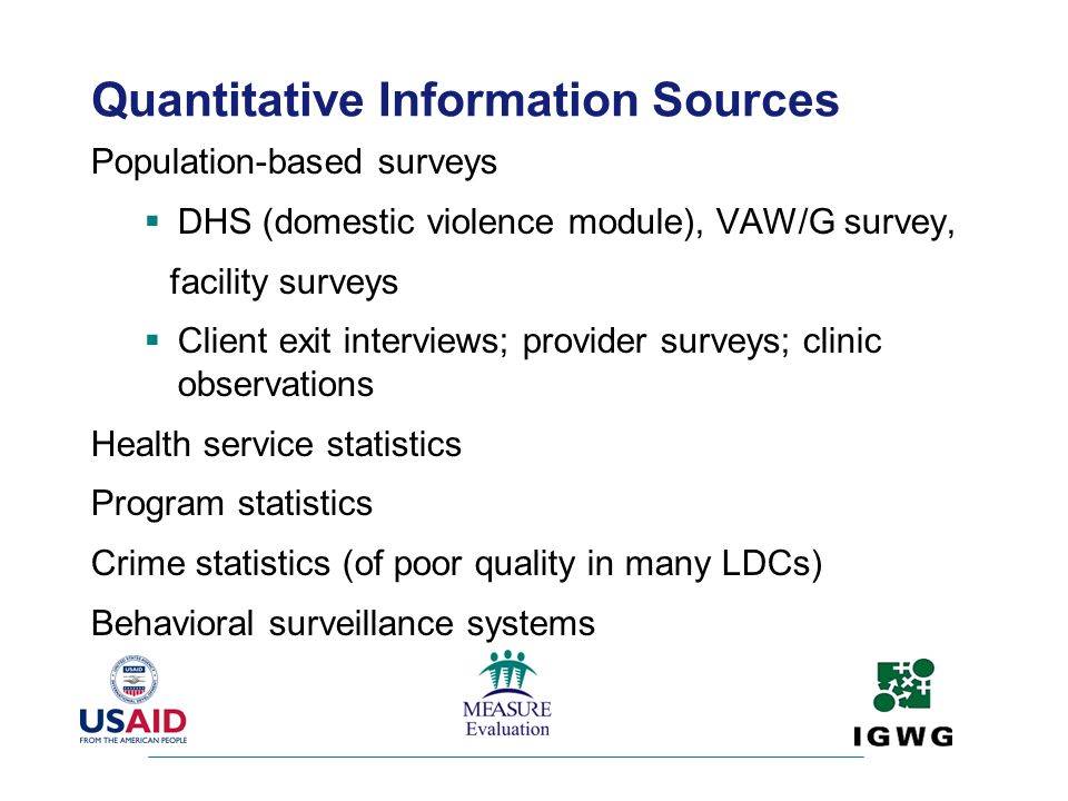 Quantitative Information Sources Population-based surveys DHS (domestic violence module), VAW/G survey, facility surveys Client exit interviews; provi