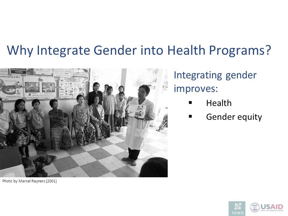 Why Integrate Gender into Health Programs? Integrating gender improves: Health Gender equity Photo by Marcel Reyners (2001)