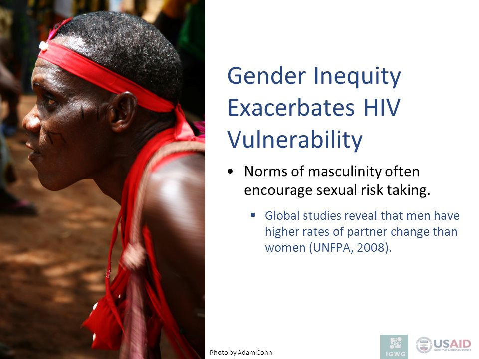Norms of masculinity often encourage sexual risk taking. Global studies reveal that men have higher rates of partner change than women (UNFPA, 2008).