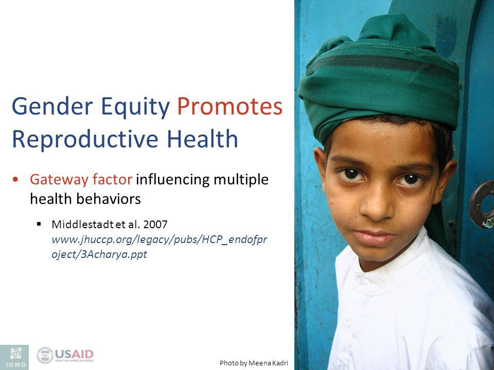 Gateway factor influencing multiple health behaviors Middlestadt et al. 2007 www.jhuccp.org/legacy/pubs/HCP_endofpr oject/3Acharya.ppt Gender Equity P