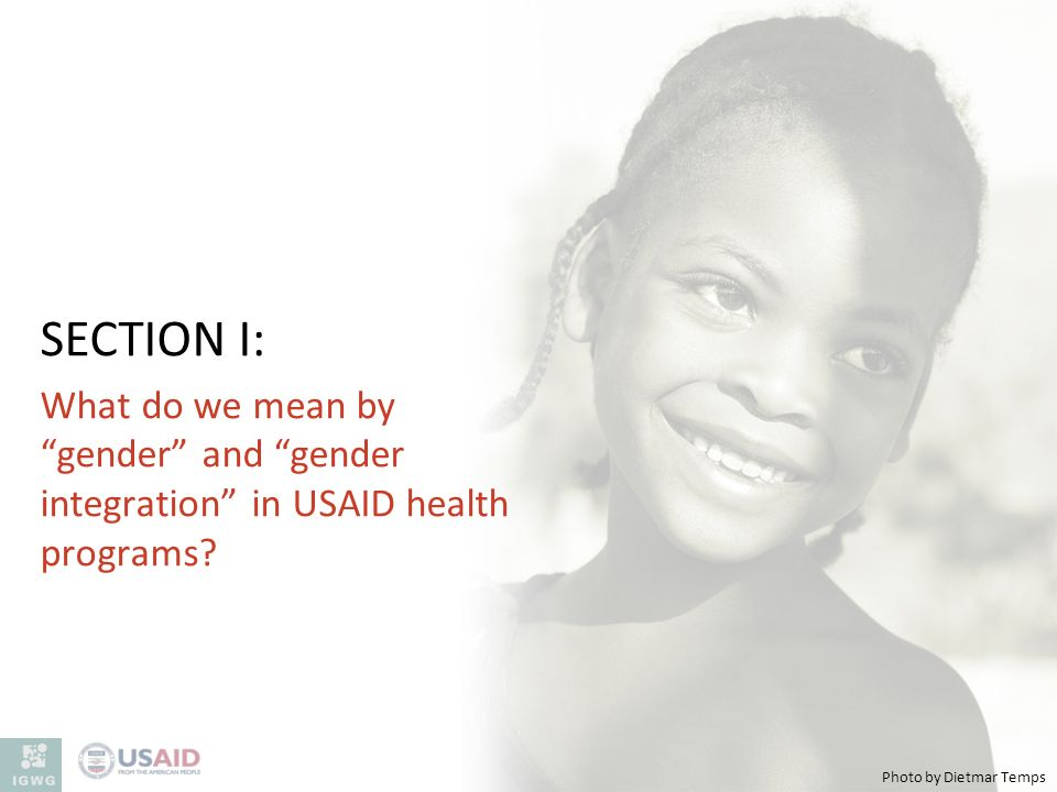 SECTION I: What do we mean by gender and gender integration in USAID health programs? Photo by Dietmar Temps