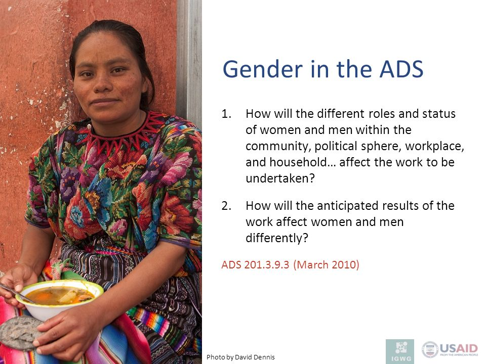 Gender in the ADS 1.How will the different roles and status of women and men within the community, political sphere, workplace, and household… affect