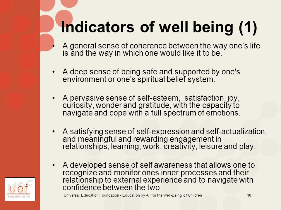 Universal Education Foundation Education by All for the Well-Being of Children 10 Indicators of well being (1) A general sense of coherence between the way ones life is and the way in which one would like it to be.