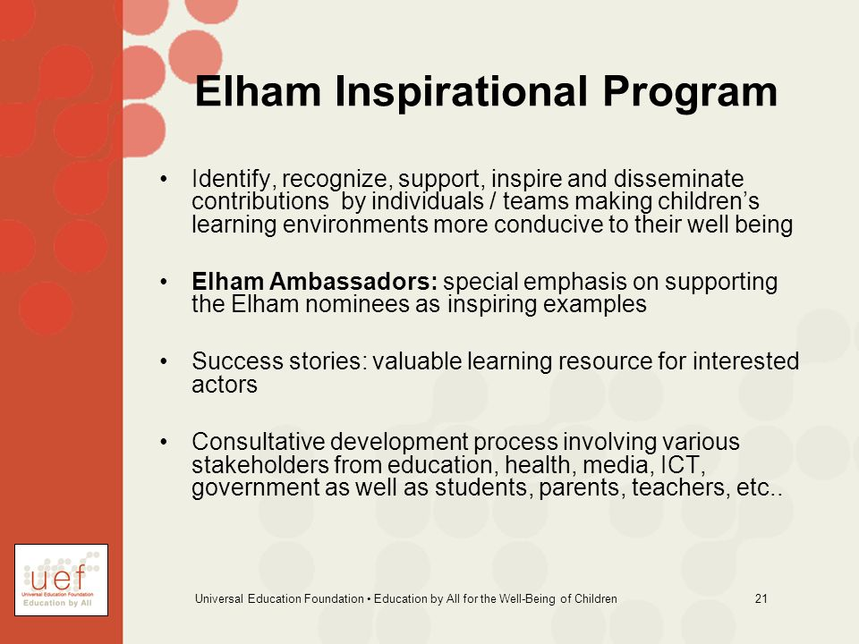 Universal Education Foundation Education by All for the Well-Being of Children 21 Elham Inspirational Program Identify, recognize, support, inspire an