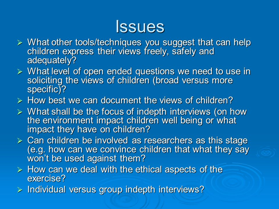 Issues What other tools/techniques you suggest that can help children express their views freely, safely and adequately.