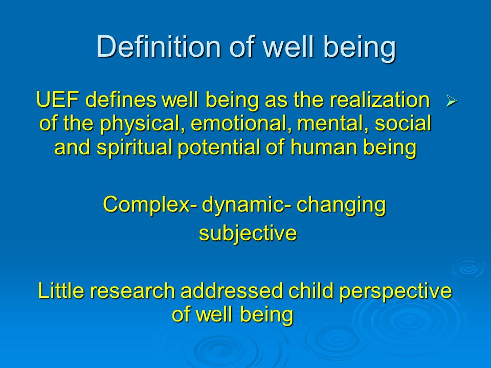Definition of well being UEF defines well being as the realization of the physical, emotional, mental, social and spiritual potential of human being U