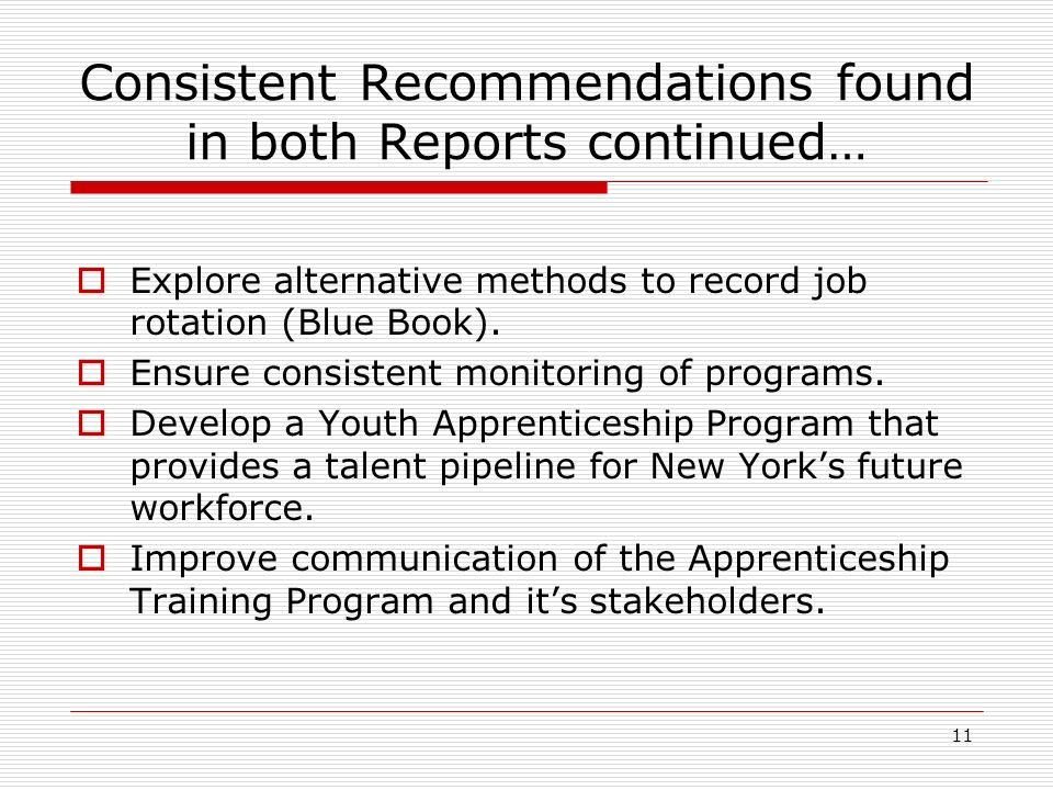 11 Consistent Recommendations found in both Reports continued… Explore alternative methods to record job rotation (Blue Book).