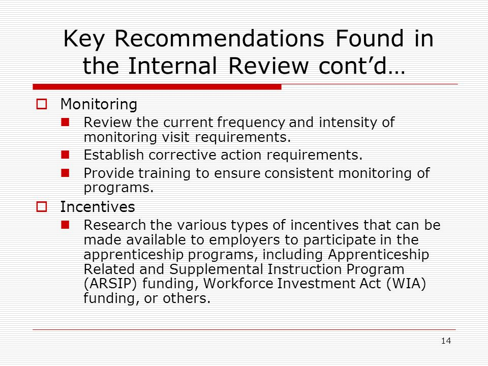 14 Key Recommendations Found in the Internal Review contd… Monitoring Review the current frequency and intensity of monitoring visit requirements.
