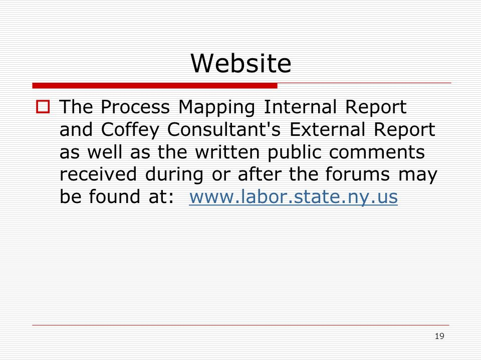 19 Website The Process Mapping Internal Report and Coffey Consultant s External Report as well as the written public comments received during or after the forums may be found at: