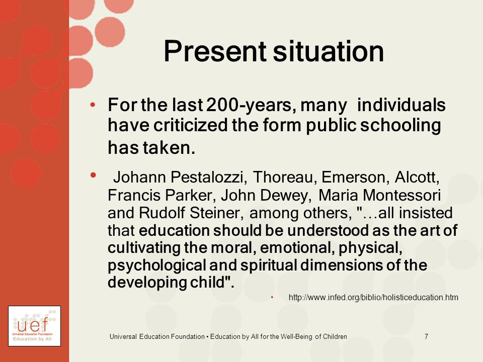 Universal Education Foundation Education by All for the Well-Being of Children 7 Present situation For the last 200-years, many individuals have criti