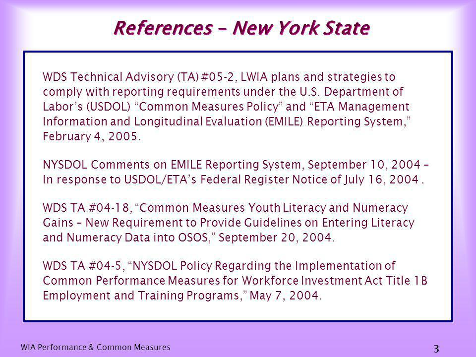 WIA Performance & Common Measures 2 References – USDOL/ETA Training and Employment Guidance Letter (TEGL) 28-04,Common Measures Policy, April 15, 2005 (Rescinds TEGL 15-03 Common Measures Policy, December 10, 2003).