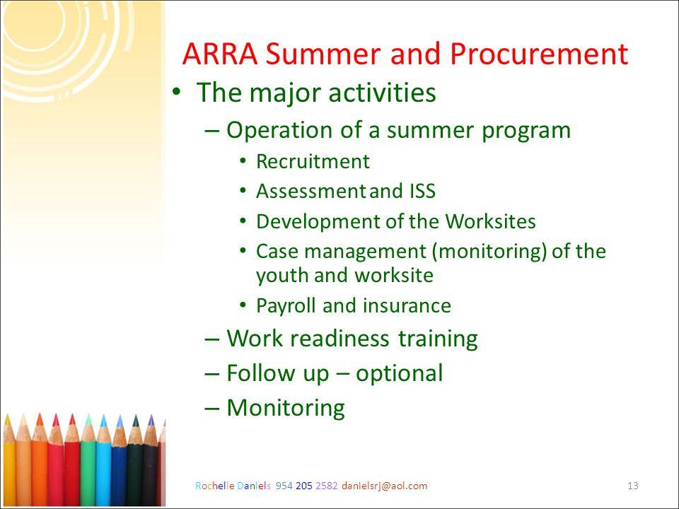 Rochelle Daniels 954 205 2582 danielsrj@aol.com13 ARRA Summer and Procurement The major activities – Operation of a summer program Recruitment Assessm