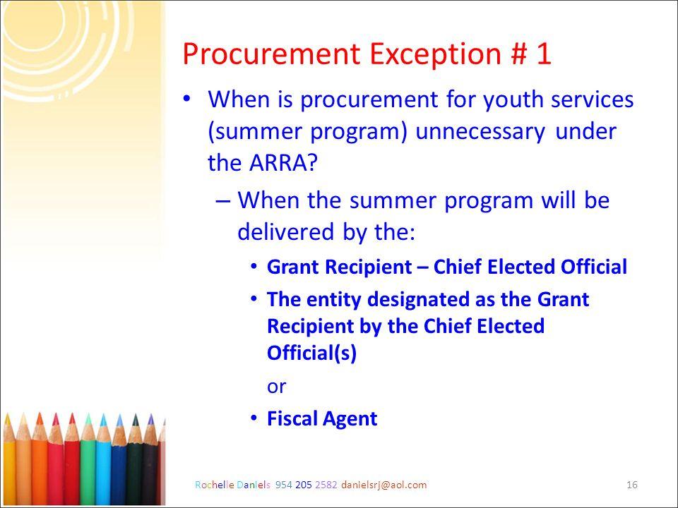 Rochelle Daniels 954 205 2582 danielsrj@aol.com16 Procurement Exception # 1 When is procurement for youth services (summer program) unnecessary under