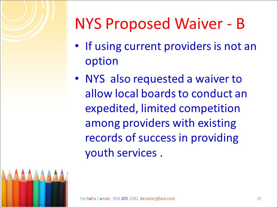 Rochelle Daniels 954 205 2582 danielsrj@aol.com20 NYS Proposed Waiver - B If using current providers is not an option NYS also requested a waiver to a