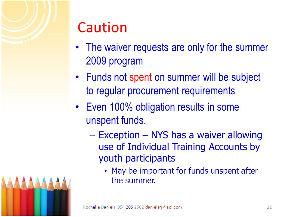 Rochelle Daniels 954 205 2582 danielsrj@aol.com22 Caution The waiver requests are only for the summer 2009 program Funds not spent on summer will be s