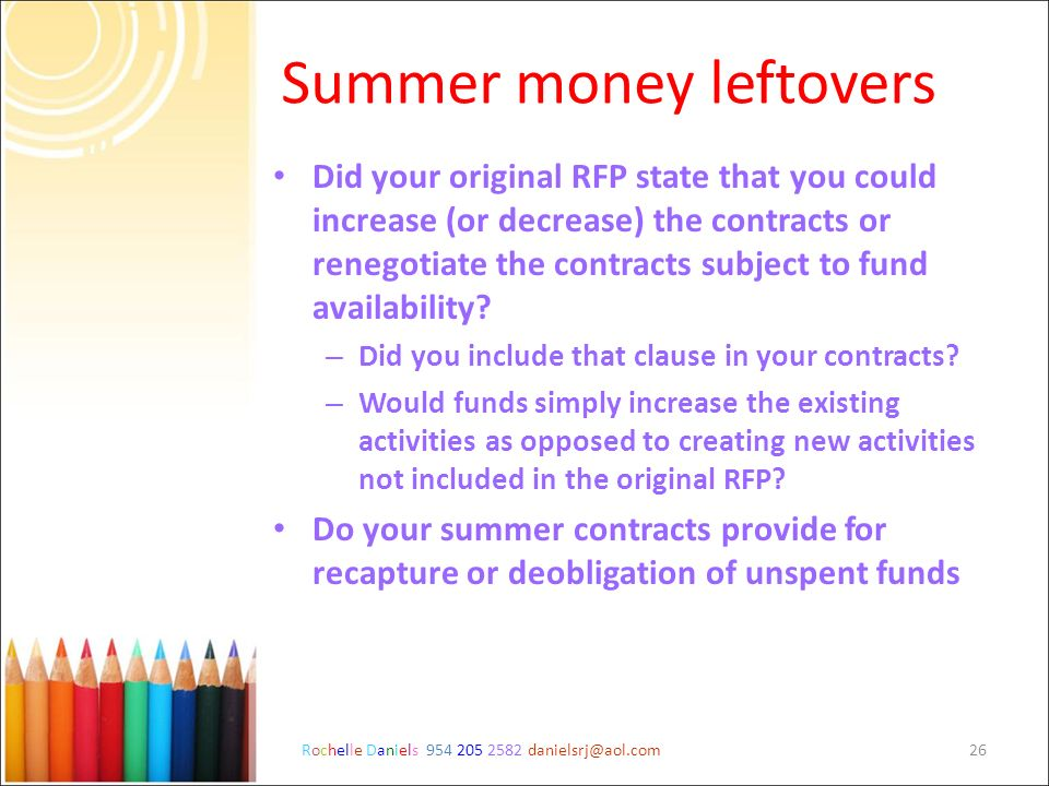 Rochelle Daniels 954 205 2582 danielsrj@aol.com26 Summer money leftovers Did your original RFP state that you could increase (or decrease) the contrac