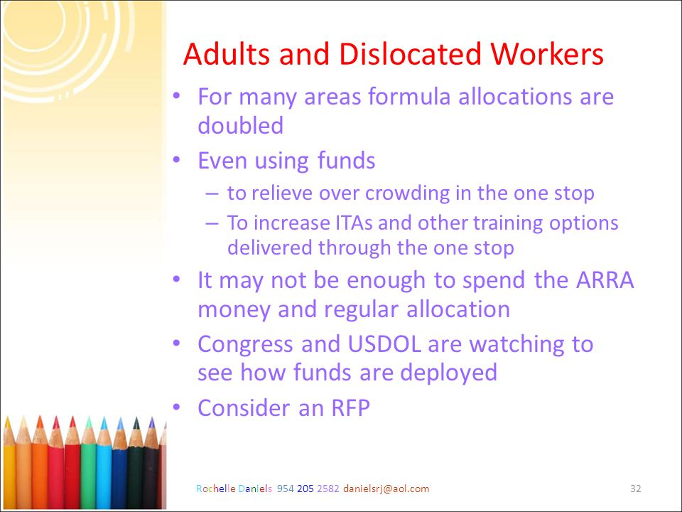 Rochelle Daniels 954 205 2582 danielsrj@aol.com32 Adults and Dislocated Workers For many areas formula allocations are doubled Even using funds – to r