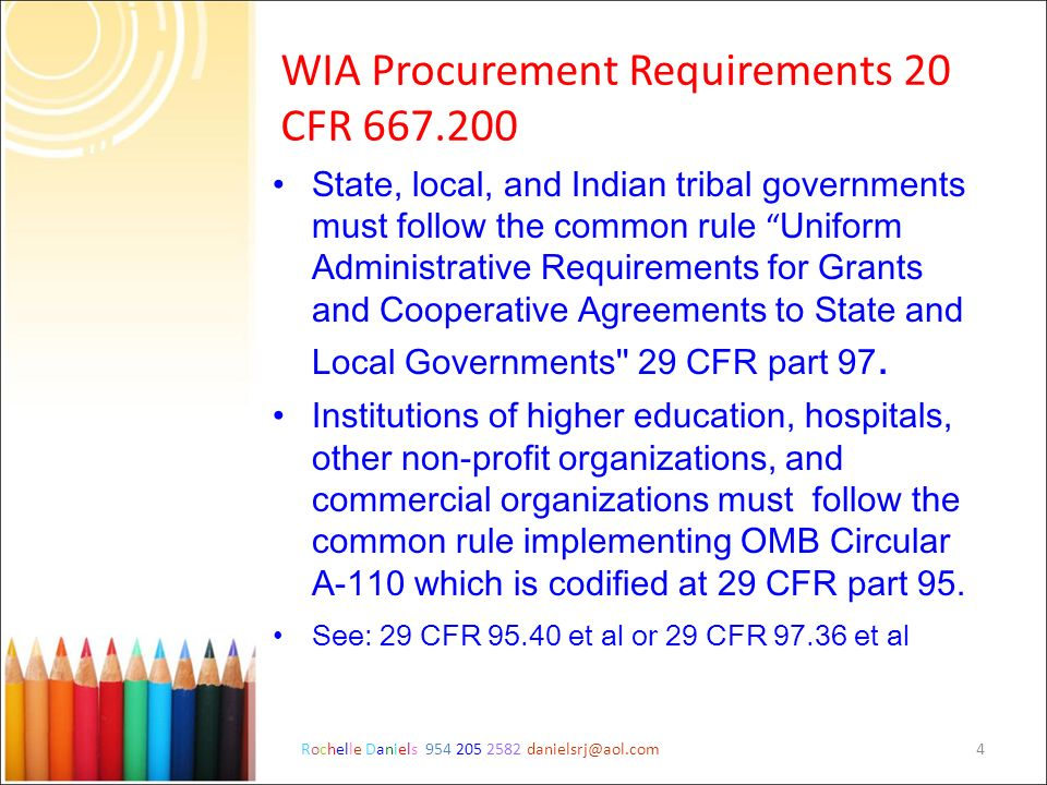 Rochelle Daniels 954 205 2582 danielsrj@aol.com4 WIA Procurement Requirements 20 CFR 667.200 State, local, and Indian tribal governments must follow t