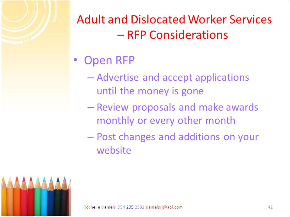 Rochelle Daniels 954 205 2582 danielsrj@aol.com42 Adult and Dislocated Worker Services – RFP Considerations Open RFP – Advertise and accept applicatio