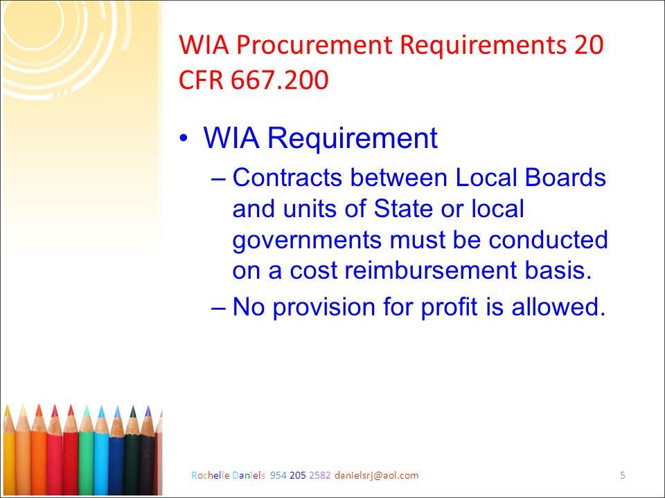 Rochelle Daniels 954 205 2582 danielsrj@aol.com5 WIA Procurement Requirements 20 CFR 667.200 WIA Requirement – Contracts between Local Boards and unit
