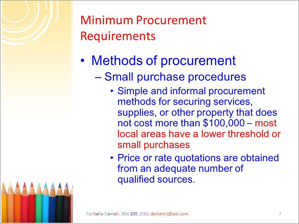 Rochelle Daniels 954 205 2582 danielsrj@aol.com7 Minimum Procurement Requirements Methods of procurement – Small purchase procedures Simple and inform