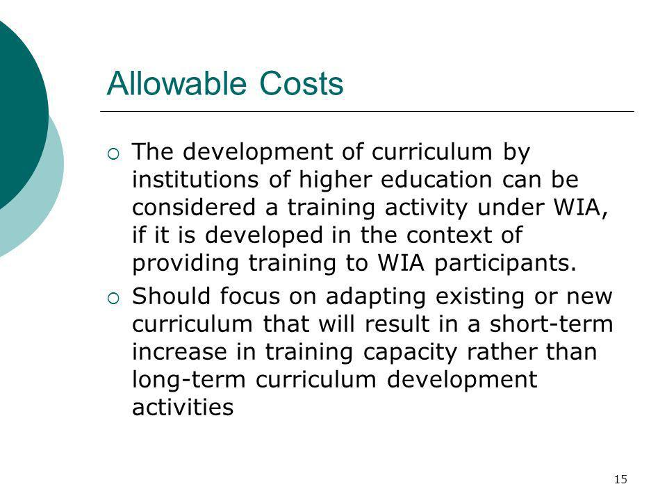 15 Allowable Costs The development of curriculum by institutions of higher education can be considered a training activity under WIA, if it is developed in the context of providing training to WIA participants.