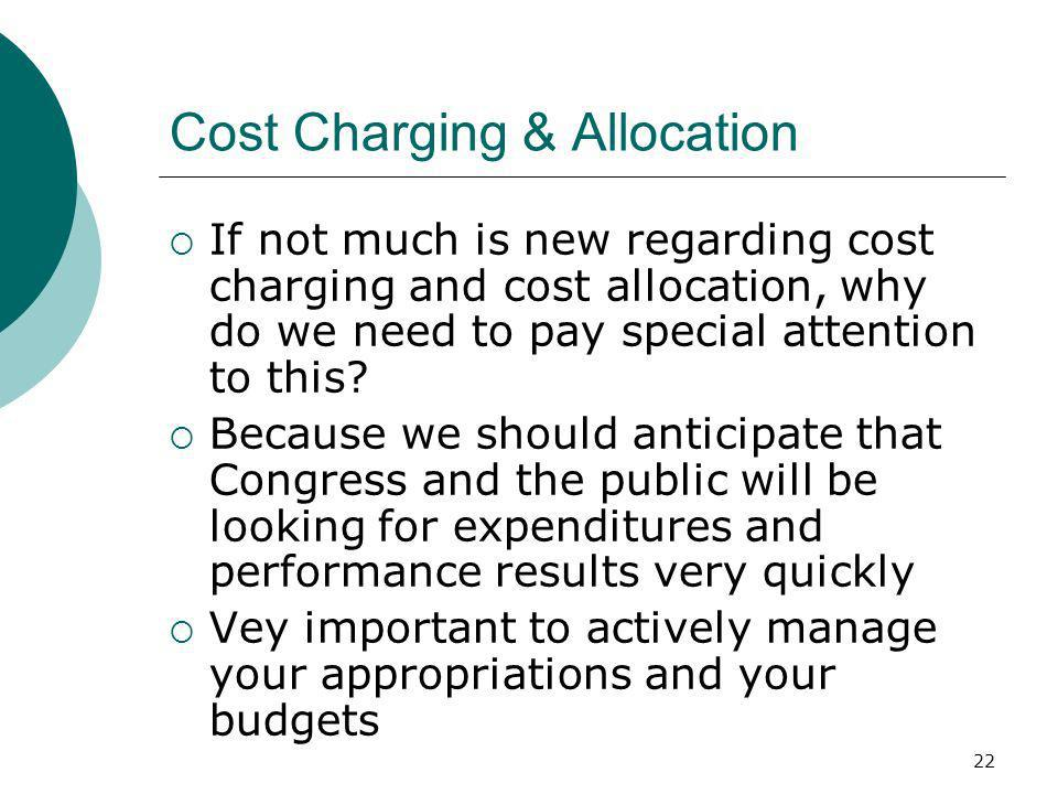 22 Cost Charging & Allocation If not much is new regarding cost charging and cost allocation, why do we need to pay special attention to this.
