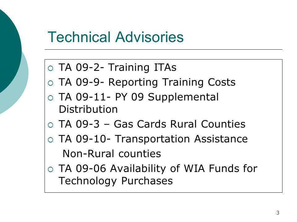 3 Technical Advisories TA Training ITAs TA Reporting Training Costs TA PY 09 Supplemental Distribution TA 09-3 – Gas Cards Rural Counties TA Transportation Assistance Non-Rural counties TA Availability of WIA Funds for Technology Purchases