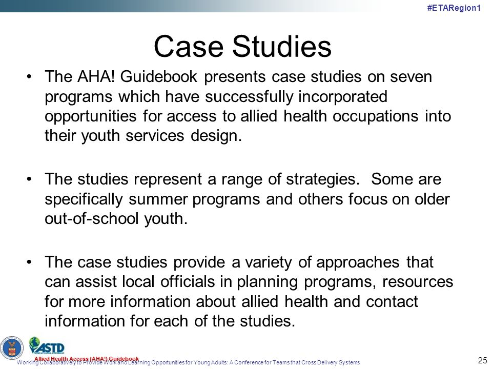 Working Collaboratively to Provide Work and Learning Opportunities for Young Adults: A Conference for Teams that Cross Delivery Systems #ETARegion1 25 Case Studies The AHA.